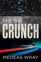 The Big Crunch ebook by Medeas Wray