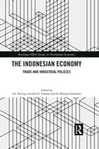The Indonesian Economy - Trade and Industrial Policies ebook by Lili Yan Ing, Gordon H. Hanson, Sri Mulyani Indrawati
