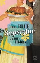 True Blue Superglue ebook by Jenny Hobbs