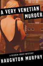 A Very Venetian Murder ebook by Haughton Murphy