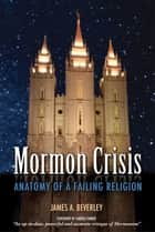 Mormon Crises ebook by James A Beverley,Sandra Tanner