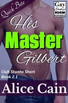 His Master Gilbert [Gay Erotic BDSM romance] ebook by Alice Cain