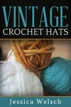 Vintage Crochet Hats ebook by Jessica Welsch