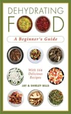 Dehydrating Food ebook by Jay Bills,Shirley Bills