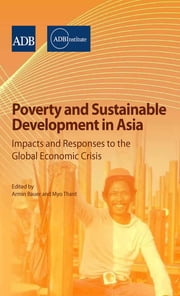 Poverty and Sustainable Development in Asia - Impacts and Responses to the Global Economic Crisis ebook by Armin Bauer,Myo Thant