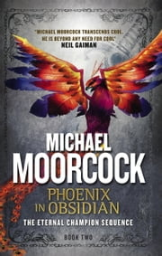 Phoenix in Obsidian - The Eternal Champion Sequence 2 ebook by Michael Moorcock