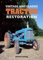Vintage and Classic Tractor Restoration eBook by Richard Lofting