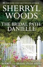 The Bridal Path - Danielle ebook by Sherryl Woods