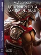 I guerrieri della sposa del sole ebook by Vivì Coppola, Federica Bottinelli