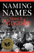 Naming Names ebook by Victor S. Navasky
