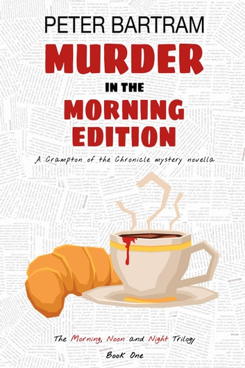 Murder in the Morning Edition - The Morning, Noon and Night Trilogy, #1 ebook by Peter Bartram