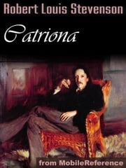 Catriona / David Balfour: Sequel To Kidnapped (Mobi Classics) ebook by Robert Louis Stevenson