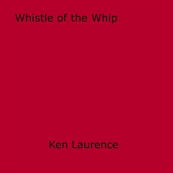Whistle of the Whip ebook by Ken Laurence