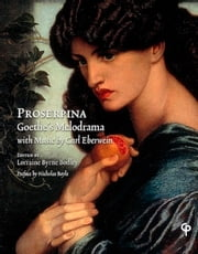 Proserpina: Goethe's Melodrama with Music by Carl Eberwein, Orchestral Score and Piano Reduction ebook by Lorraine Byrne Bodley