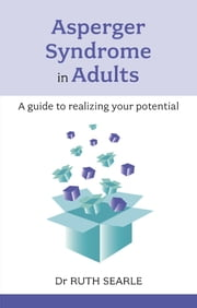 Asperger Syndrome in Adults - A guide to realising your potential ebook by Ruth Searle
