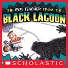 The Gym Teacher From The Black Lagoon ebook by Mike Thaler, Jared D. Lee