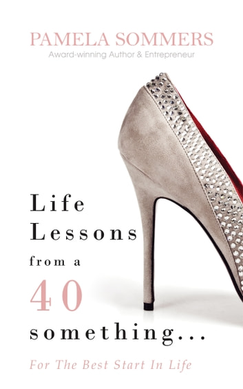 Life Lessons from a 40 something... - For The Best Start In Life ebook by Pamela Sommers