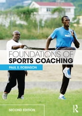 Foundations of Sports Coaching - second edition ebook by Paul E. Robinson