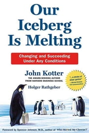 Our Iceberg Is Melting - Changing and Succeeding Under Any Conditions ebook by John Kotter,Holger Rathgeber,Peter Mueller
