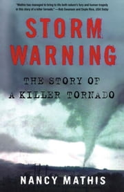 Storm Warning - The Story of a Killer Tornado ebook by Nancy Mathis