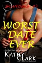 Worse Date Ever - Scandals, #3 ebook by Kathy Clark