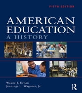 American Education - A History ebook by Jennings L. Wagoner, Jr.,Wayne J. Urban