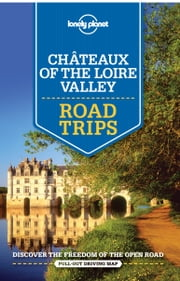 Lonely Planet Chateaux of the Loire Valley Road Trips ebook by Lonely Planet, Alexis Averbuck, Oliver Berry,...