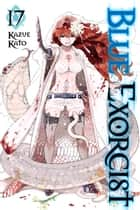 Blue Exorcist, Vol. 17 ebook by Kazue Kato
