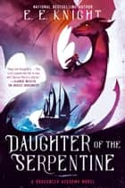 Daughter of the Serpentine ebook by E.E. Knight