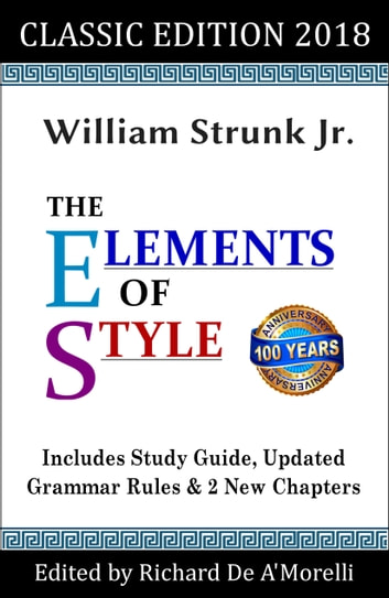 The Elements of Style: Classic Edition (2018) - With Editor's Notes, New Chapters & Study Guide ebook by William Strunk Jr.,Richard De A'Morelli