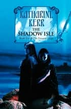 The Shadow Isle (The Silver Wyrm, Book 3) ebook by Katharine Kerr