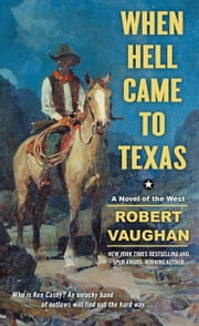 When Hell Came to Texas ebook by Robert Vaughan