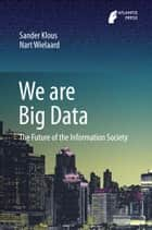 We are Big Data ebook by Sander Klous,Nart Wielaard