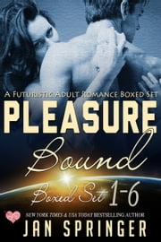 Pleasure Bound - Complete Series (Books 1-6) - A Scifi Romance Series Boxed Set ebook by Jan Springer