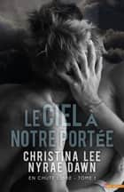 Le ciel à notre portée - En chute libre, T1 ebook by Nyrae Dawn, Christina Lee