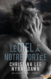 Le ciel à notre portée - En chute libre, T1 ebook by Nyrae Dawn,Christina Lee