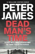 Dead Man's Time: A Roy Grace Novel 9 ebook by Peter James