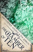 The Chamber of Ten - A Novel of the Hidden Cities ebook by Christopher Golden, Tim Lebbon