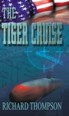 The Tiger Cruise ebook by Richard Thompson