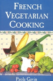 French Vegetarian Cooking ebook by Paola Gavin