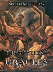 The Sibylline Oracles - Extended Annotated Edition ebook by Milton S. Terry
