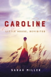 Caroline - Little House, Revisited ebook by Sarah Miller
