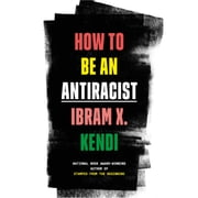 How to Be an Antiracist audiobook by Ibram X. Kendi
