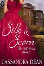 Silk and Scorn ebook by Cassandra Dean