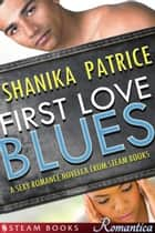 First Love Blues - A Sexy Romance Novella from Steam Books ebook by Shanika Patrice, Steam Books