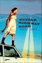 Guitar Highway Rose ebook by Brigid Lowry