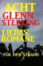 Acht Glenn Stirling Liebesromane für den Strand ebook by Glenn Stirling