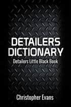 Detailers Dictionary - Detailers Little Black Book ebook by Christopher Evans