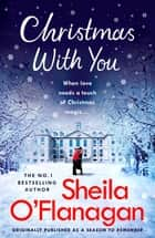 Christmas With You - Curl up for a feel-good Christmas treat with No. 1 bestseller Sheila O'Flanagan ebook by