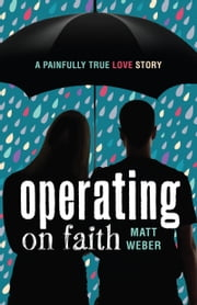 Operating on Faith - A Painfully True Love Story ebook by Matt Weber